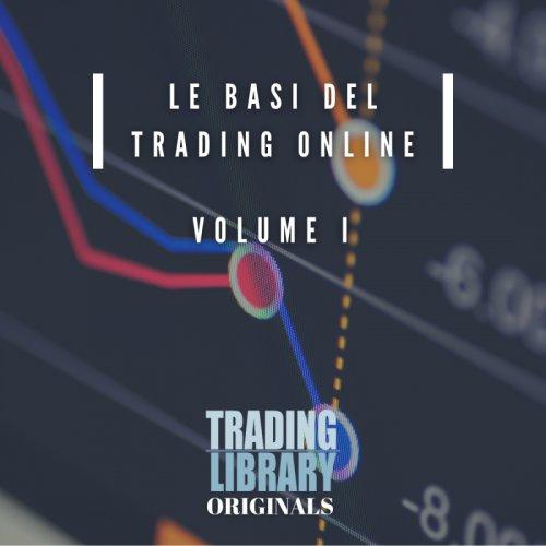 Le basi del Trading Online - Vol. I